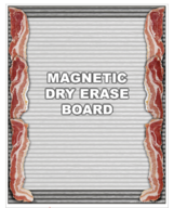 Bacon Dry Erase Board Magnet - Magnetic Message Board with Marker