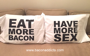 Eat More Bacon & Have More Sex Pillowcases (2pc Gift Set)