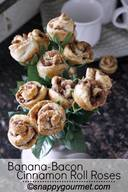 Banana Bacon Cinnamon Roll Roses!