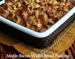 Maple Bacon Waffle Bread Pudding!