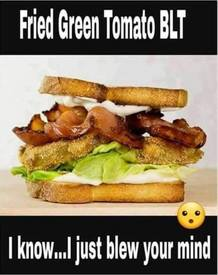 Fried Green Tomato Blt!