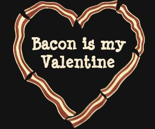 Bacon Is My Valentine!