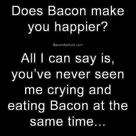 Bacon Is Happiness.
