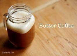 Buttered Coffee?!
