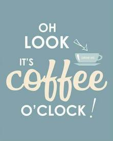 Coffee O'clock!