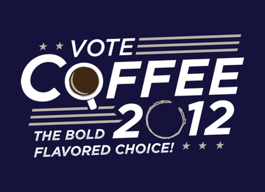 Coffee Always Gets My Vote!