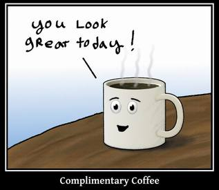 Don't You Love Complimentary Coffee!