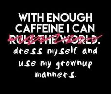 With Enough Caffeine!
