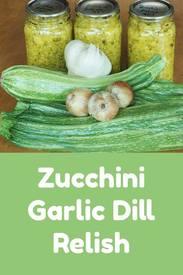 Zucchini Garlic Dill Relish!