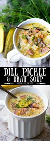 Dill Pickle & Brat Soup!